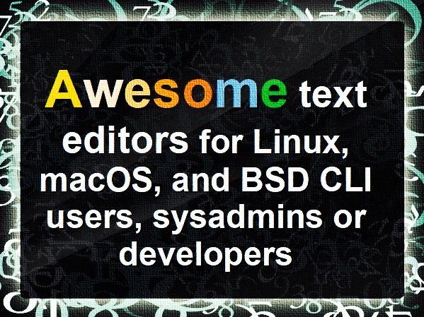 Increíbles editores de texto para usuarios de CLI de línea de comandos de Linux unix macos